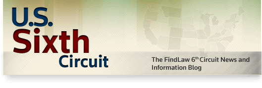 U.S. Sixth Circuit - The FindLaw 6th Circuit Court of Appeals Opinion Summaries Blog