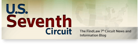 U.S. Seventh Circuit - The FindLaw 7th Circuit Court of Appeals Opinion Summaries Blog