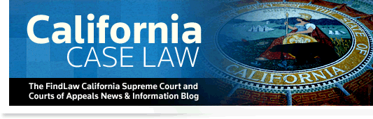 California Case Law - The FindLaw California Supreme Court and Courts of Appeal Opinion Summaries Blog